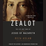 Zealot - The Life and Times of Jesus of Nazareth audiobook by Reza Aslan