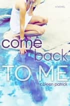 Come Back to Me ebook by Coleen Patrick