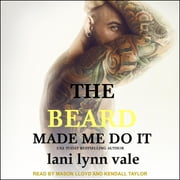 The Beard Made Me Do It audiobook by Lani Lynn Vale