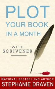 Plot Your Book In A Month With Scrivener ebook by Stephanie Draven