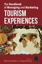 The Handbook of Managing and Marketing Tourism Experiences ebook by