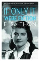 If Only It Were Fiction ebook by Elsa Thon