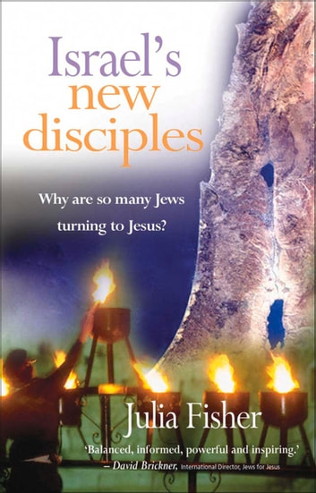 Israel's New Disciples - Why are so many Jews turning to Jesus? ebook by Julia Fisher