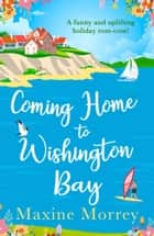 Coming Home to Wishington Bay ebook by Maxine Morrey