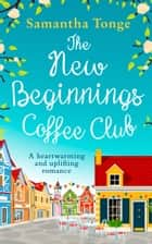 The New Beginnings Coffee Club ebook by Samantha Tonge