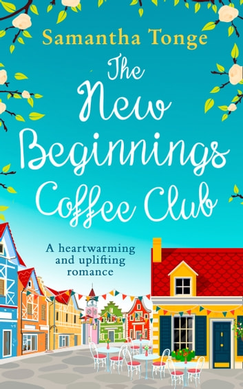 The New Beginnings Coffee Club: The feel-good, heartwarming read from bestselling author Samantha Tonge ebook by Samantha Tonge