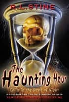 The Haunting Hour - Chills in the Dead of Night ebook by R.L. Stine, Various