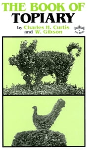 The Book of Topiary ebook by Charles H. Curtis,W. Gibson