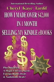 How I Made Over $42,000 in 1 Month Selling My Kindle eBooks ebook by Cheryl Kaye Tardif