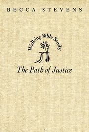 The Path of Justice - Walking Bible Study ebook by Becca Stevens