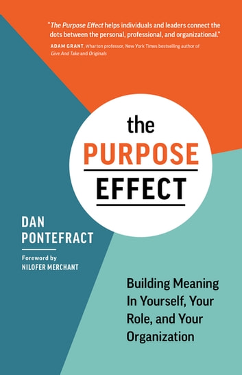 The Purpose Effect - Building Meaning In Yourself, Your role, and Your Organization ebook by Dan Pontefract