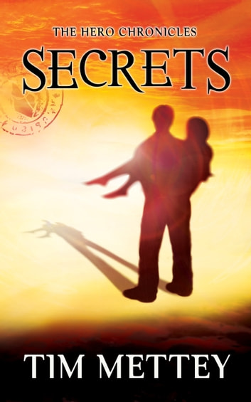 Secrets: The Hero Chronicles (Volume 1) ebook by Tim Mettey