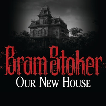 Our New House audiobook by Bram Stoker