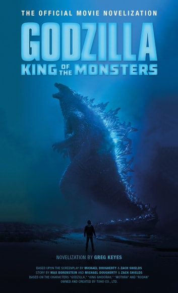 Godzilla: King of the Monsters - The Official Movie Novelization ebook by Greg Keyes