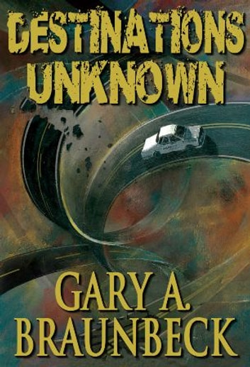 Destinations Unknown ebook by Gary A. Braunbeck