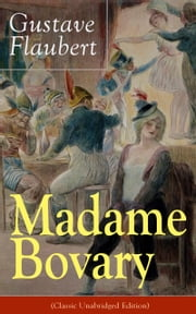 Madame Bovary (Classic Unabridged Edition) - Psychological Novel from the prolific French writer, known for Salammbô, Sentimental Education, Bouvard et Pécuchet, Three Tales, November ebook by Gustave Flaubert,Eleanor Marx-Aveling