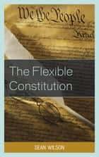 The Flexible Constitution ebook by Sean Wilson