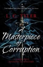 A Masterpiece of Corruption ebook by L.C. Tyler