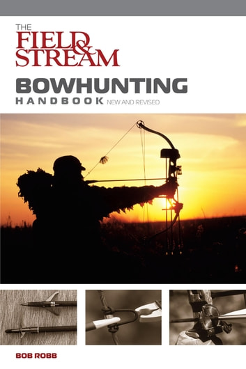 Field & Stream Bowhunting Handbook, New and Revised ebook by Bob Robb