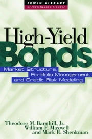 High Yield Bonds: Market Structure, Valuation, and Portfolio Strategies ebook by Barnhill, Theodore M., Jr.