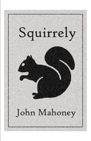SQUIRRELY ebook by John Mahoney