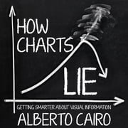 How Charts Lie - Getting Smarter about Visual Information audiobook by Alberto Cairo