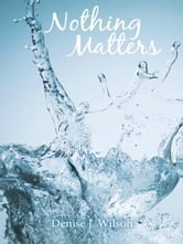 Nothing Matters ebook by Denise J. Wilson