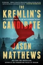 The Kremlin's Candidate - A Novel ebook by Jason Matthews