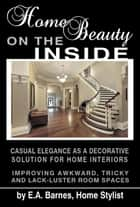 Home Beauty on the Inside ebook by EA Barnes
