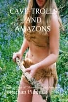 Cave-Trolls and Amazons ebook by Jonathan Pidduck