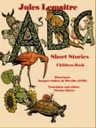 ABC Short Stories: Children Book ebook by Nicolae Sfetcu
