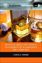 Practical Skills and Clinical Management of Alcoholism and Drug Addiction ebook by Samuel Obembe