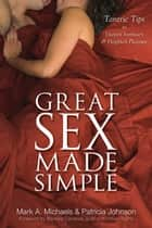 Great Sex Made Simple ebook by Mark A. Michaels,Patricia Johnson