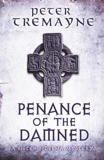 Penance of the Damned (Sister Fidelma Mysteries Book 27) - A deadly medieval mystery of danger and deceit eBook by Peter Tremayne
