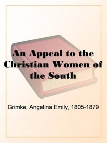 An Appeal To The Christian Women Of The South ebook by Angelina Emily Grimke