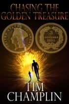 Chasing the Golden Treasure eBook by Tim Champlin