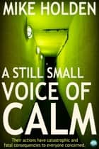 A Still Small Voice of Calm ebook by Mike Holden