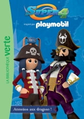 Playmobil - Super 4 - 01 - Attention aux dragons ! ebook by FTD
