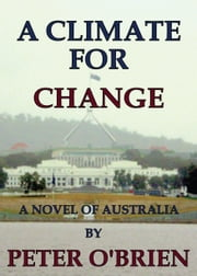 A Climate For Change - A Novel of Australia ebook by Peter O'Brien
