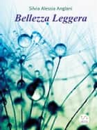 Bellezza Leggera ebook by Silvia Alessia Anglani