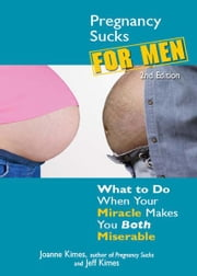 Pregnancy Sucks for Men: What to do when your miracle makes you both miserable ebook by Joanne Kimes,Jeff Kimes
