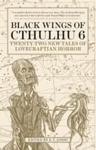 Black Wings of Cthulhu (Volume Six) ebook by S. T. Joshi