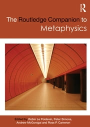 The Routledge Companion to Metaphysics ebook by Robin Le Poidevin,Simons Peter,McGonigal Andrew,Ross P. Cameron