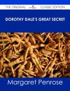 Dorothy Dale's Great Secret - The Original Classic Edition ebook by Margaret Penrose