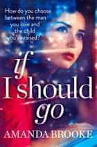 If I Should Go (Novella) ebook by Amanda Brooke