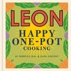LEON Happy One-pot Cooking ebook by Rebecca Seal, John Vincent