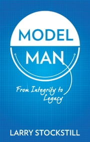 Model Man - From Integrity to Legacy ebook by Larry Stockstill