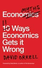 Economyths - 11 Ways Economics Gets it Wrong ebook by David Orrell