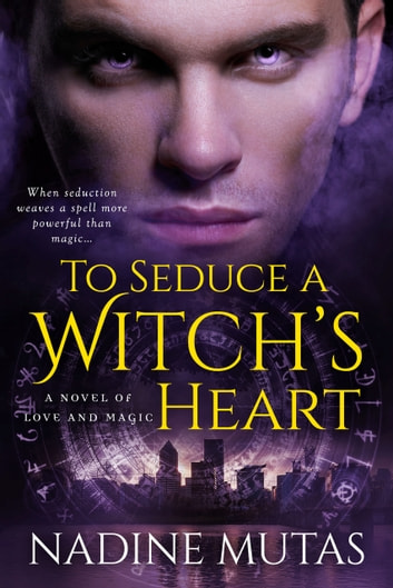 To Seduce a Witch's Heart - A Novel of Love and Magic ebook by Nadine Mutas
