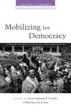 Mobilizing for Democracy - Citizen Action and the Politics of Public Participation ebook by Vera Schatten Coelho, Bettina von Liers, Lisa Thompson,...